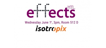 The Isotropix Team will be attending Effects Montreal 2016